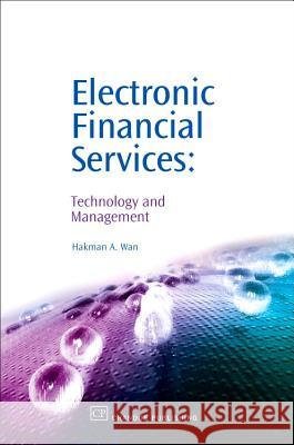 Electronic Financial Services : Technology and Management Hakman A. Wan 9781843341321