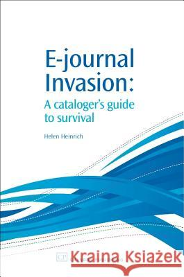E-Journal Invasion: A Cataloguer's Guide to Survival Helen Heinrich 9781843341444