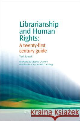 Librarianship and Human Rights: A Twenty-First Century Guide Toni Samek Edgardo Civallero Kenneth D. Gariepy 9781843341468