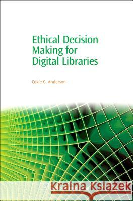 Ethical Decision Making for Digital Libraries Cokie G. Anderson 9781843341499