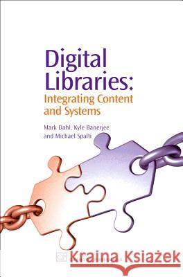 Digital Libraries: Integrating Content and Systems Mark Dahl Kyle Banerjee Michael Spalti 9781843341550