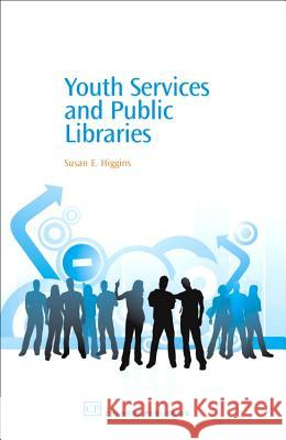 Youth Services and Public Libraries Susan E. Higgins 9781843341567