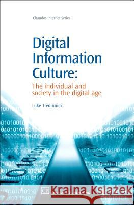 Digital Information Culture : The Individual and Society in the Digital Age Luke Tredinnick 9781843341604