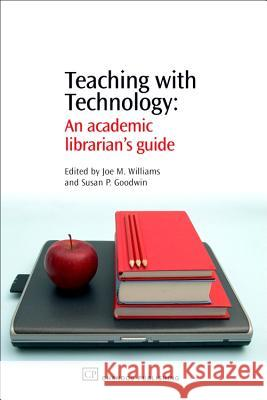 Teaching with Technology: An Academic Librarian's Guide Joe M. Williams Susan P. Goodwin 9781843341727