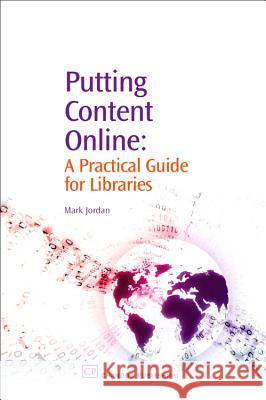 Putting Content Online: A Practical Guide for Libraries Mark Jordan 9781843341765