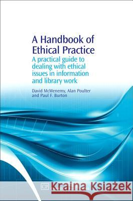 A Handbook of Ethical Practice: A Practical Guide to Dealing with Ethical Issues in Information and Library Work David McMenemy Alan Poulter Paul F. Burton 9781843342304