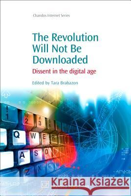 The Revoloution Will Not Be Downloaded: Dissent in the Digital Age Tara Brabazon 9781843344599