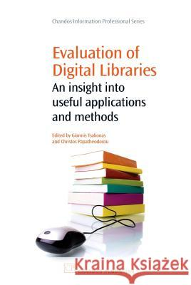 Evaluation of Digital Libraries: An Insight Into Useful Applications and Methods Giannis Tsakonas Christos Papatheodorou 9781843344841