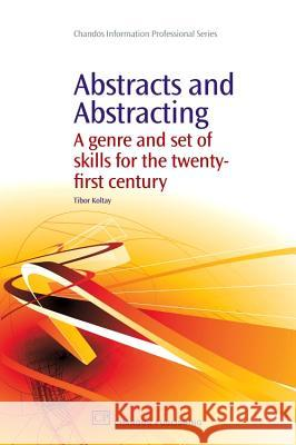 Abstracts and Abstracting : A Genre and Set of Skills for the Twenty-First Century Tibor Koltay 9781843345176