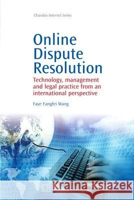 Online Dispute Resolution: Technology, Management and Legal Practice from an International Perspective Dr. Faye Fangfei Wang 9781843345190