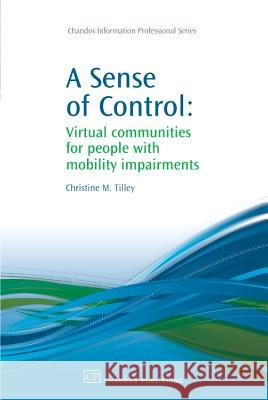 A Sense of Control: Virtual Communities for People with Mobility Impairments Christine M. Tilley 9781843345213