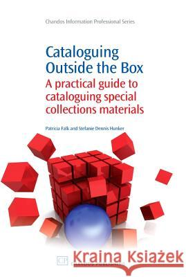 Cataloguing Outside the Box : A Practical Guide to Cataloguing Special Collections Materials Patricia K. Falk 9781843345534