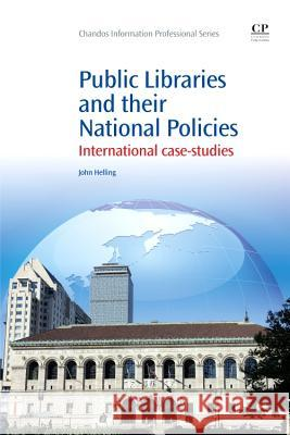 Public Libraries and Their National Policies: International Case Studies Helling, John 9781843346791