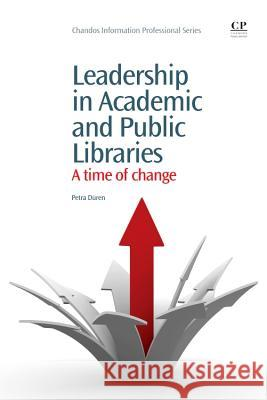 Leadership in Academic and Public Libraries: A Time of Change Petra Duren 9781843346906