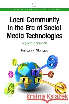 Local Community in the Era of Social Media Technologies: A Global Approach Hui-Lan H. Titangos 9781843346968