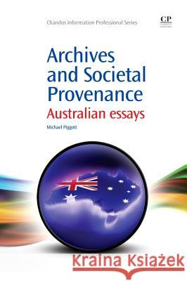 Archives and Societal Provenance: Australian Essays Michael Piggott 9781843347125