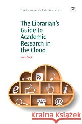 The Librarian's Guide to Academic Research in the Cloud Steven Ovadia 9781843347156