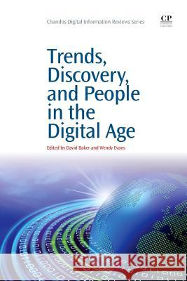 Trends, Discovery, and People in the Digital Age David Baker Wendy Evans 9781843347231