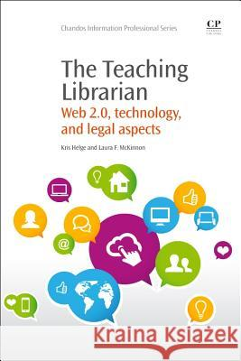 The Teaching Librarian: Web 2.0, Technology, and Legal Aspects Kris Helge Laura McKinnon 9781843347330