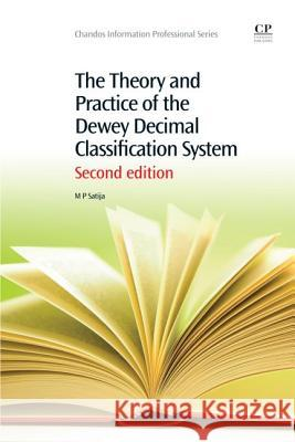 The Theory and Practice of the Dewey Decimal Classification System M. P. Satija 9781843347385