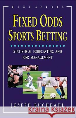Fixed Odds Sports Betting: Statistical Forecasting and Risk Management Joseph Buchdahl 9781843440192