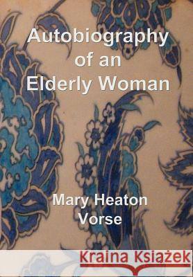 Autobiography of an Elderly Woman: In Large Print for Easy Reading Mary Heaton Vorse 9781843560210