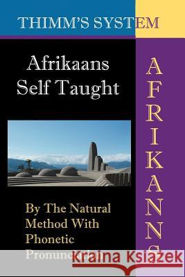 Afrikaans Self-taught : By the Natural Method with Phonetic Pronunciation (Thimm's System) Leonard W. Va 9781843560227