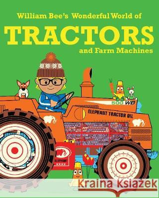 William Bee's Wonderful World of Tractors and Farm Machines William Bee 9781843654407 Pavilion Books
