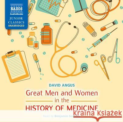 Great Men and Women in the History of Medicine - audiobook David Angus Benjamin Soames 9781843796909