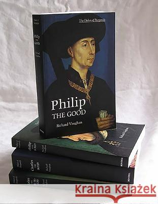 The Dukes of Burgundy Set: Charles the Bold, John the Fearless, Philip the Bold, Philip the Good Richard Vaughan 9781843833970