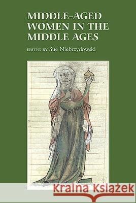 Middle-Aged Women in the Middle Ages Sue Niebrzydowski 9781843842828
