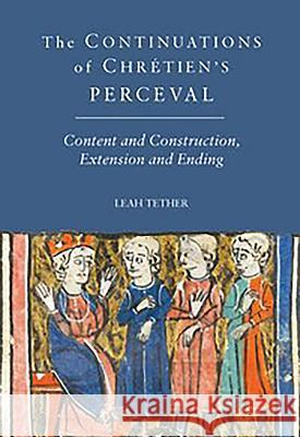 The Continuations of Chrtien's Perceval: Content and Construction, Extension and Ending Leah Tether 9781843843160