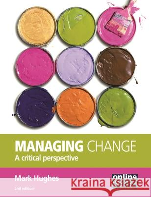 Managing Change: A Critical Perspective Mark Hughes 9781843982418