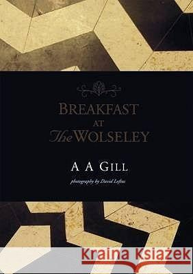 Breakfast at the Wolseley A A Gill 9781844004447 0