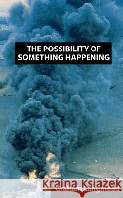 The Possibility of Something Happening Graham Langmead 9781844010028
