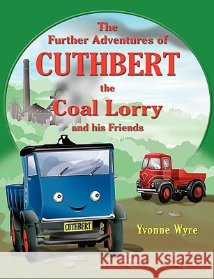 The Further Adventures of Cuthbert the Coal Lorry and All His Friends Yvonne Wyre 9781844018017