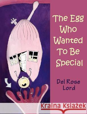 The Egg Who Wanted to Be Special Del Rose Lord 9781844019267