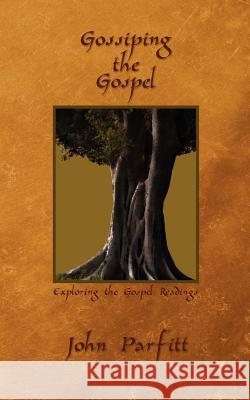 Gossiping the Gospel: Exploring the Gospel Readings John Parfitt 9781844019687