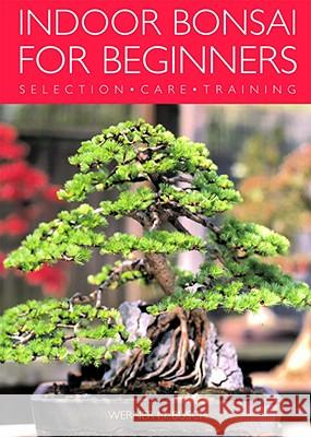 Indoor Bonsai for Beginners: Selection - Care - Training Werner M. Busch 9781844033508