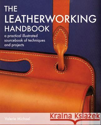 The Leatherworking Handbook: A Practical Illustrated Sourcebook of Techniques and Projects Valerie Michael 9781844034741
