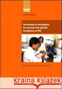 UN Millennium Development Library: Investing in Strategies to Reverse the Global Incidence of TB Jaap Broekmans Karen Caines Joan E. Paluzzi 9781844072231