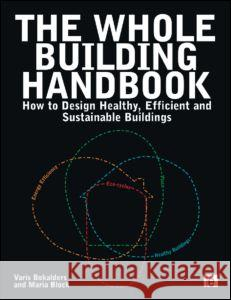 The Whole Building Handbook: How to Design Healthy, Efficient and Sustainable Buildings Varis Bokalders Maria Block 9781844075232