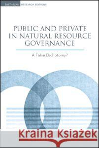 Public and Private in Natural Resource Governance : A False Dichotomy? Thomas Sikor 9781844075256