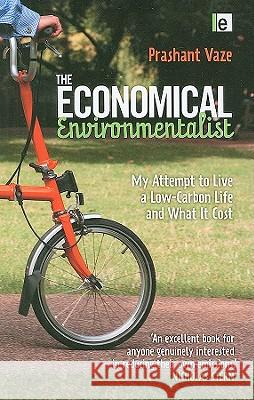 The Economical Environmentalist : My Attempt to Live a Low-Carbon Life and What it Cost Prashant Vaze 9781844078073