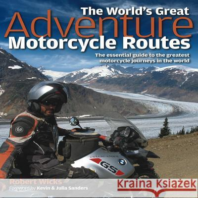 World's Great Adventure Motorcycle Routes Robert Wicks 9781844259458