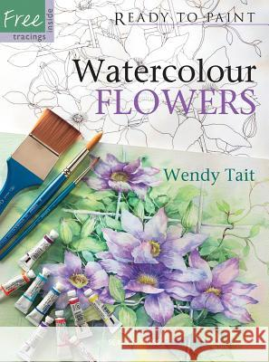Watercolour Flowers Wendy Tait 9781844482849