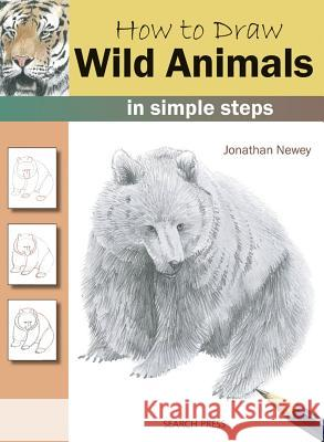 How to Draw: Wild Animals in Simple Steps Jonathan Newey 9781844485734