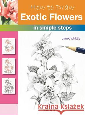 How to Draw: Exotic Flowers Janet Whittle 9781844486366