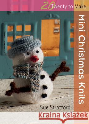 20 to Knit: Mini Christmas Knits Sue Stratford 9781844487226 0