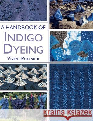 A Handbook of Indigo Dyeing : Re-Issue Vivien Prideaux 9781844487677